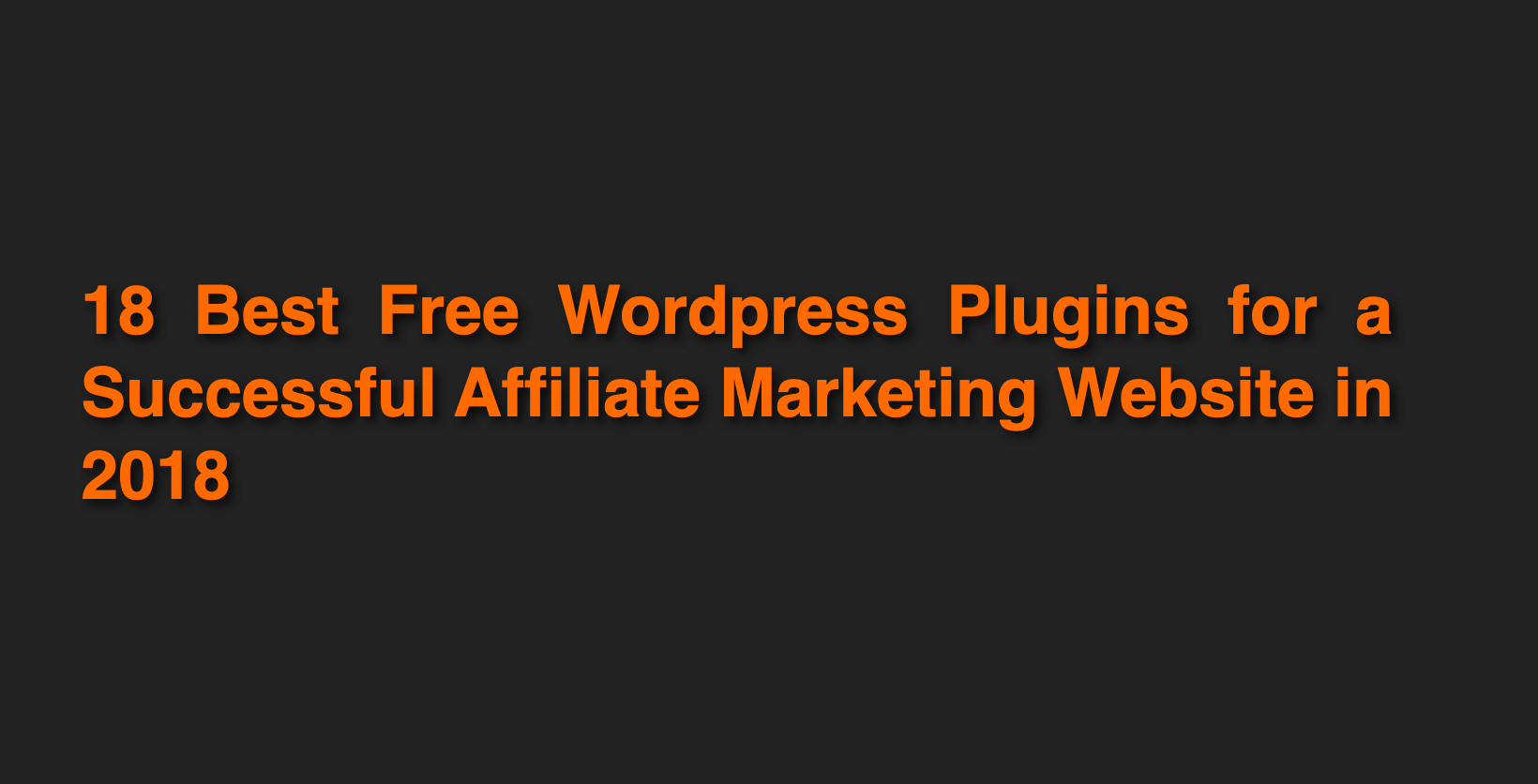 18 Best Free WordPress Plugins for a Successful Affiliate Marketing Website in 2018