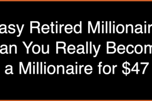 Easy Retired Millionaire: Can You Really Become a Millionaire for $47