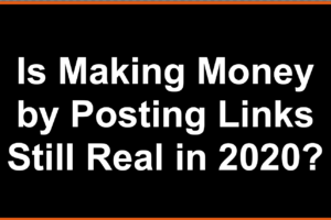 Is Making Money by Posting Links Still Real in 2020?