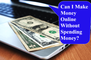 Can I Make Money Online Without Spending Money?