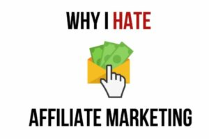 16 Reasons Why I Hate Affiliate Marketing