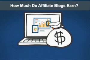 How Much Do Affiliate Blogs Earn?